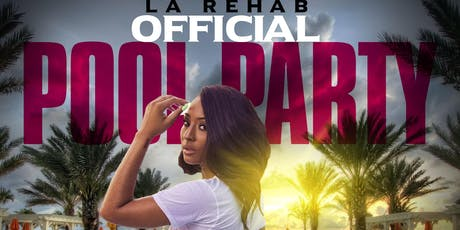 LA REHAB  OFFICIAL POOL PARTY tickets