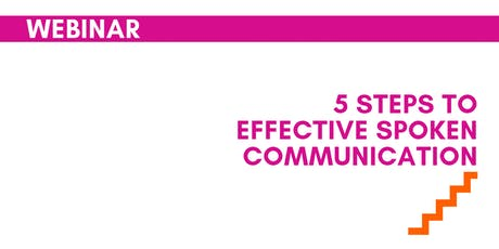5 Steps to Effective Spoken Communication WEBINAR tickets