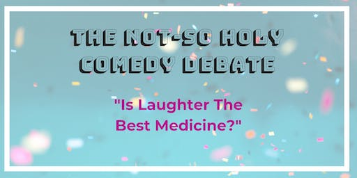 """The Not-So Holy Comedy Debate 2019 """"Is laughter the best medicine ?"""""""