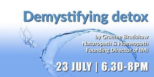 Demystifying detox  by Graeme Bradshaw (23 July)