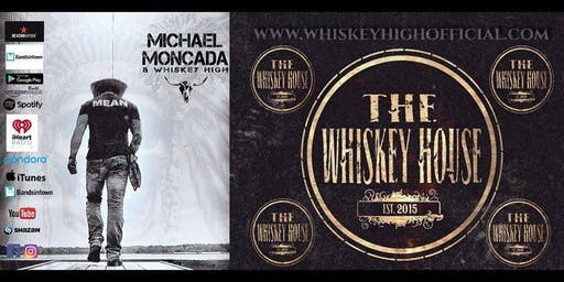 The Whiskey House presents Michael Moncada & Whiskey High