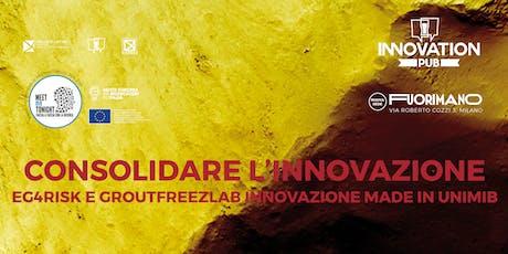 CONSOLIDARE L'INNOVAZIONE. EG4Risk e GroutFreezLab innovazione made in Unimib biglietti
