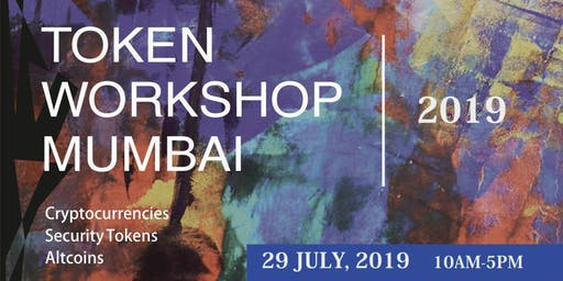 Tokenisation Workshop - Digital Securities, Cryptocurrencies, Fundraising in Token economy 29 July 2019 Mumbai