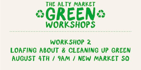 THE ALTY MARKET GREENWORKSHOPS - 2 : LOAFING ABOUT/ CLEANING UP GREEN tickets