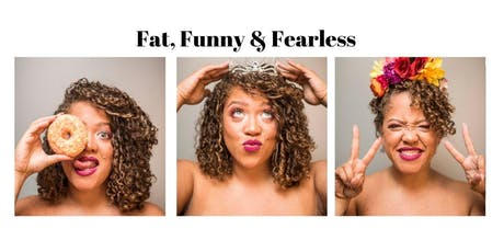 Fat, Funny & Fearless.  tickets
