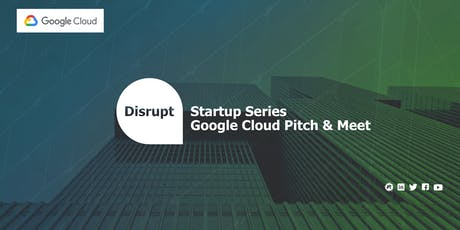 Disrupt Startup Series | Google Cloud Pitch & Meet tickets