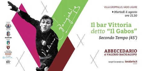 """Abbecedario di Valerio Bacigalupo_Il bar Vittoria detto """"Il Gabos"""". Secondo Tempo biglietti"""