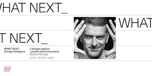 WHAT NEXT_ Il design esplora i confini dell'innovazione: Stefano Moriggi