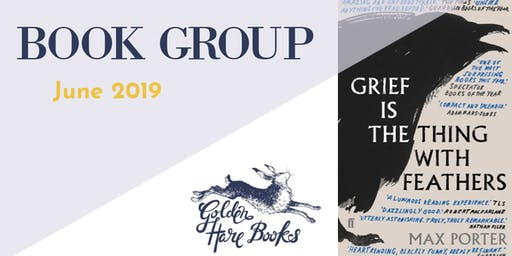 """MAIN BOOK GROUP: """"Grief is the Thing with Feathers"""" by Max Porter"""