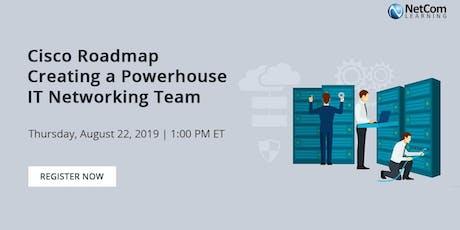 Webinar - Cisco Roadmap: Creating a Powerhouse IT Networking Team tickets