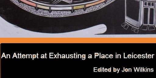 An Attempt at Exhausting a Place in Leicester: Book Launch