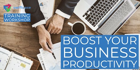 Boost Your Business Productivity - SwiftCase Training Workshop tickets