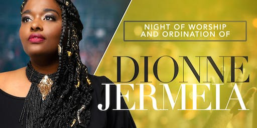 Night of Worship & The Ordination of Dionne Jermeia