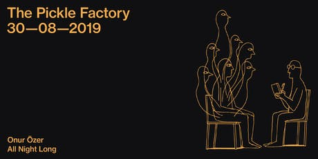 The Pickle Factory with Onur Özer All Night Long tickets