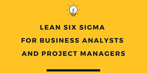 Lean Six Sigma for Business Analysts and Project Managers
