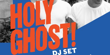 Holy Ghost! (dj set) tickets