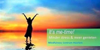 """Zorgen voor meer \""""Me-Time\"""" met Mindfulness, start 27/08 Haarlem"""
