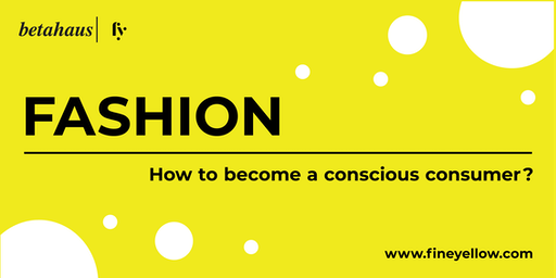 Fashion: How to be a Conscious Consumer?