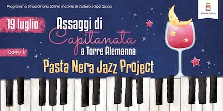 Assaggi di Capitanata a Torre Alemanna + Pasta Nera JazzProject in concerto biglietti