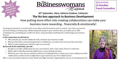 The No-box approach to Business Development How putting more effort into creating collaborations can make your business more rewarding - financially & emotionally!
