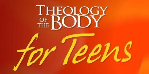 CANCELLED 2019 - 2020  Theology of the Body for Teens