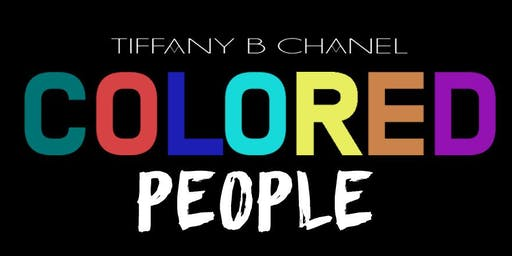 """Tiffany B Chanel presents """"Colored People"""""""