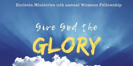 Give God The Glory- Ecclesia Ministries Annual Womens Fellowship tickets
