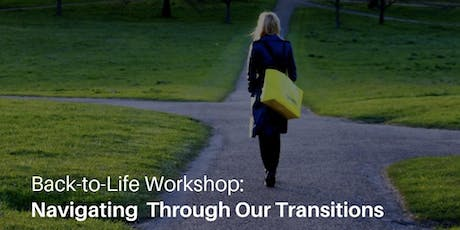 Back-to-Life Workshop: Navigating Through Our Transitions tickets
