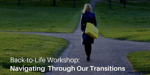 Back-to-Life Workshop: Navigating Through Our Transitions