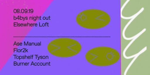 B4 Sounds w/ Ase Manual, Flor2k, Topshelf Tyson, Burner Account @ Elsewhere Loft