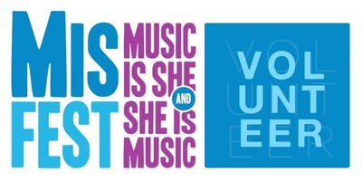 Volunteer for the MisFEST - Music Is She, She Is Music Festival 2019