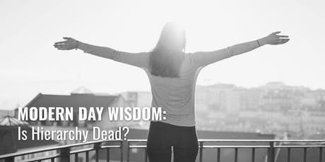 Modern Day Wisdom: Is Hierarchy Dead? tickets