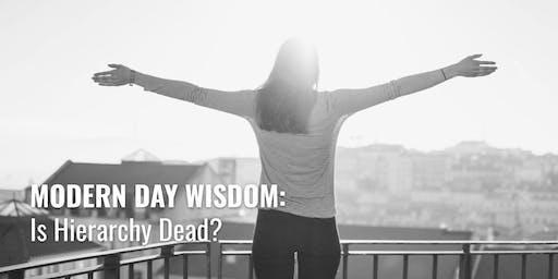 Modern Day Wisdom: Is Hierarchy Dead?