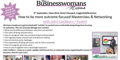 How to be more outcome focused Masterclass & Networking Coggeshall Event
