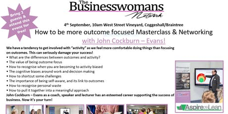 How to be more outcome focused Masterclass & Networking Coggeshall Event tickets