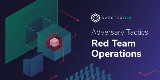 Adversary Tactics - Red Team Operations Training Course - MD September 2019