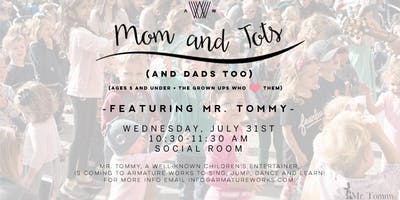 Mom and Tots (and Dads too) July 31st with Mr. Tommy