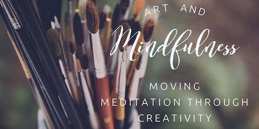 Art & Mindfulness, Moving Meditation through Creativity