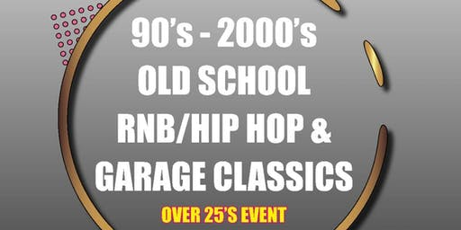 OLD SCHOOL JAMS 25+ EVENT OLD SCHOOL RNB / HIP HOP / GARAGE CLASSICS