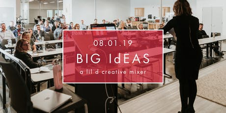 Big Ideas - a lil d creative mixer tickets
