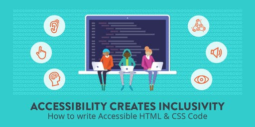 Accessibility Creates Inclusivity: How to write Accessible HTML and CSS Code