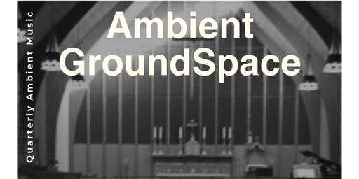 GroundSpace Ambient Show