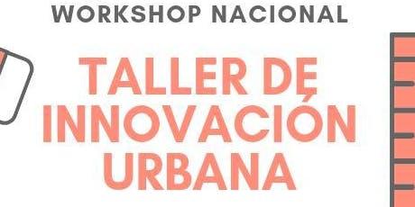 WORKSHOP NACIONAL Taller de Innovación Urbana  entradas