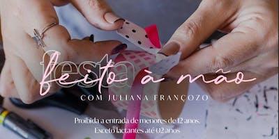 Festa à mão e Feita à mão  - Ju Françozo - Mega Artesanal 2019