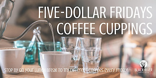 Five-Dollar Fridays Coffee Cupping