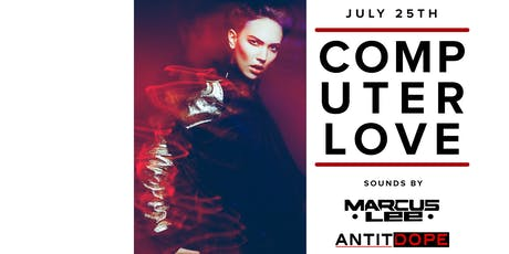 COMPUTER LOVE with ANTITDOPE & MARCUS LEE at Love + Propaganda tickets
