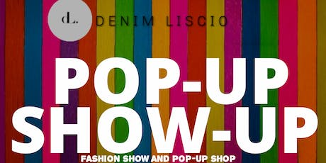 LISCIO POP-UP & SHOW UP FASHION SHOW AND PARTY. AND LIVE PERFORMANCES tickets