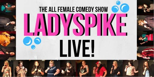 Ladyspike! The All Female Comedy Show
