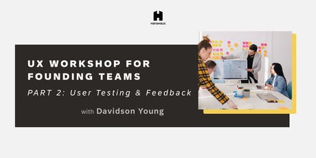 UX Workshop for Founding Teams, Part 2: User Testing and Feedback tickets