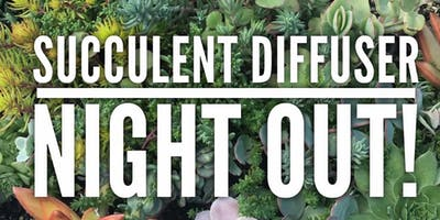 Succulent Diffuser Night Out at Towne Grill!